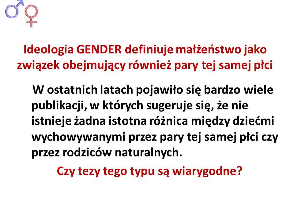 Ideologia GENDER definiuje małżeństwo jako związek obejmujący również pary tej samej płci W ostatnich latach pojawiło się bardzo wiele publikacji, w k