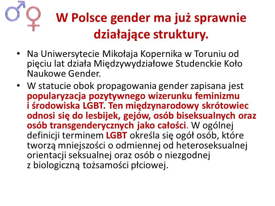 Na Uniwersytecie Mikołaja Kopernika w Toruniu od pięciu lat działa Międzywydziałowe Studenckie Koło Naukowe Gender. W statucie obok propagowania gende