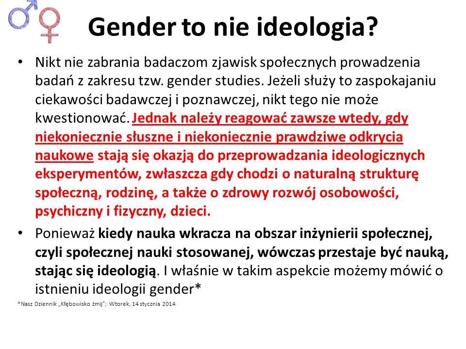 Gender to nie ideologia? Nikt nie zabrania badaczom zjawisk społecznych prowadzenia badań z zakresu tzw. gender studies. Jeżeli służy to zaspokajaniu