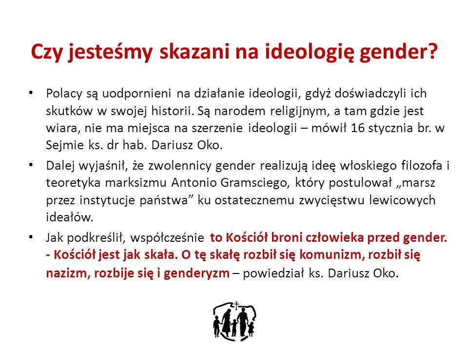 Czy jesteśmy skazani na ideologię gender? Polacy są uodpornieni na działanie ideologii, gdyż doświadczyli ich skutków w swojej historii. Są narodem re