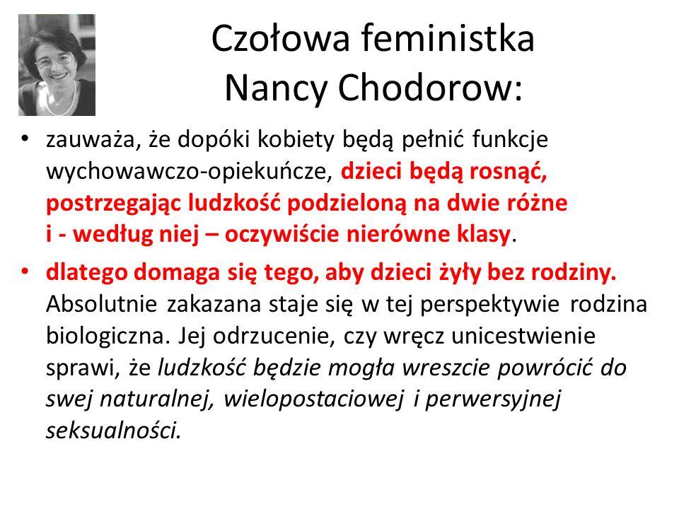 Czołowa feministka Nancy Chodorow: zauważa, że dopóki kobiety będą pełnić funkcje wychowawczo-opiekuńcze, dzieci będą rosnąć, postrzegając ludzkość po