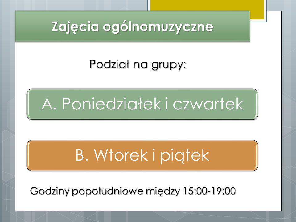 Zajęcia ogólnomuzyczne A.Poniedziałek i czwartek B.