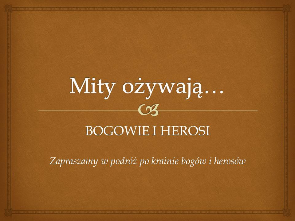 BOGOWIE I HEROSI Zapraszamy w podróż po krainie bogów i herosów