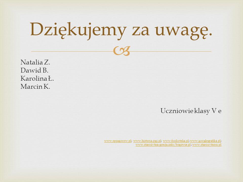 Natalia Z. Dawid B. Karolina Ł. Marcin K. Uczniowie klasy V e www.spzagorow.plwww.spzagorow.pl; www.historia.pgi.pl; www.fiszkoteka.pl; www.googlegraf
