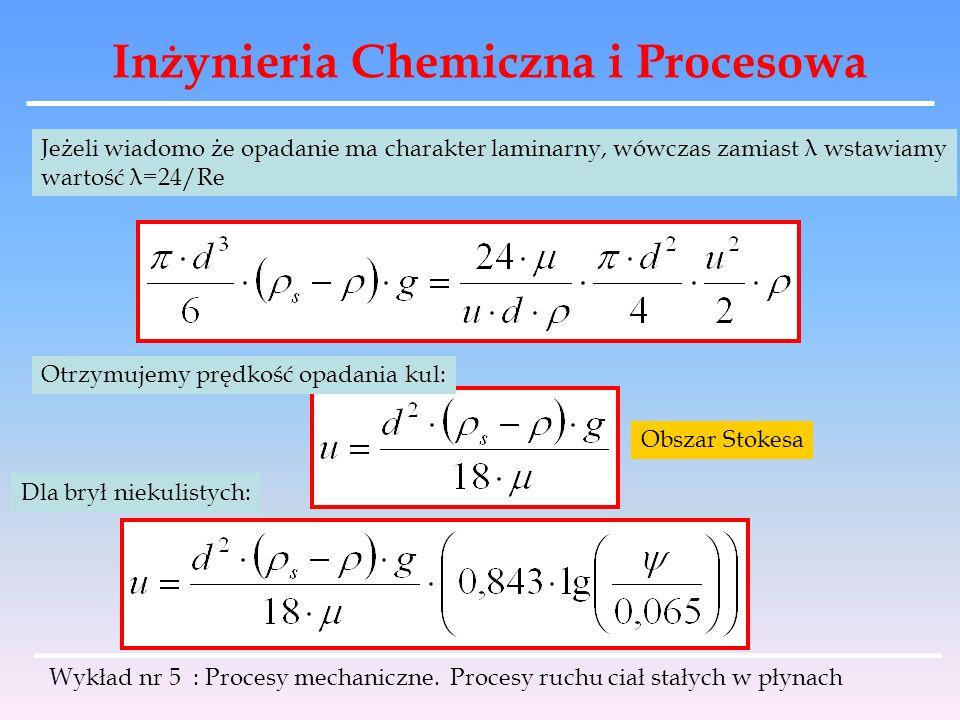 Inżynieria Chemiczna i Procesowa Jeżeli wiadomo że opadanie ma charakter laminarny, wówczas zamiast λ wstawiamy wartość λ=24/Re Otrzymujemy prędkość o