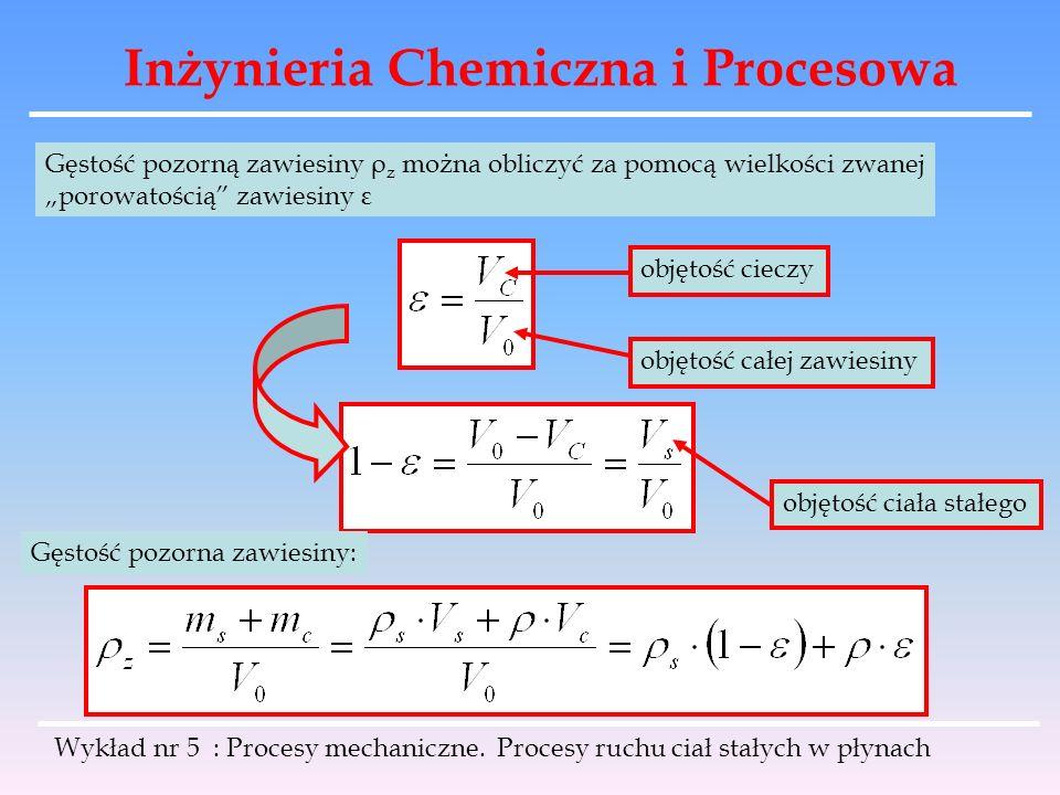 Inżynieria Chemiczna i Procesowa Gęstość pozorną zawiesiny ρ z można obliczyć za pomocą wielkości zwanej porowatością zawiesiny ε objętość cieczy obję