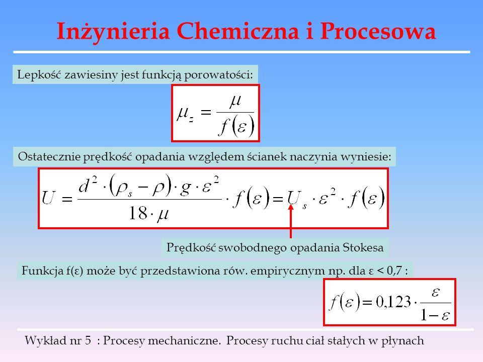 Inżynieria Chemiczna i Procesowa Lepkość zawiesiny jest funkcją porowatości: Ostatecznie prędkość opadania względem ścianek naczynia wyniesie: Prędkoś