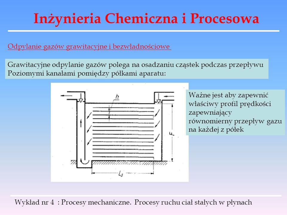 Inżynieria Chemiczna i Procesowa Wykład nr 4 : Procesy mechaniczne. Procesy ruchu ciał stałych w płynach Odpylanie gazów grawitacyjne i bezwładnościow