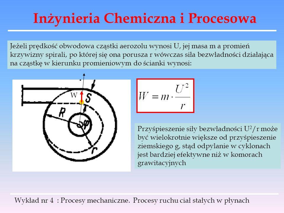Inżynieria Chemiczna i Procesowa Wykład nr 4 : Procesy mechaniczne. Procesy ruchu ciał stałych w płynach Jeżeli prędkość obwodowa cząstki aerozolu wyn