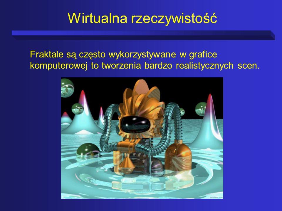 Wirtualna rzeczywistość Fraktale są często wykorzystywane w grafice komputerowej to tworzenia bardzo realistycznych scen.