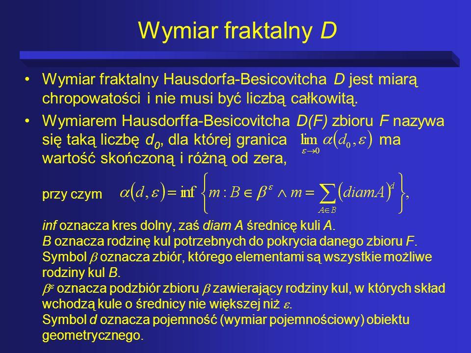 Wymiar fraktalny D Wymiar fraktalny Hausdorfa-Besicovitcha D jest miarą chropowatości i nie musi być liczbą całkowitą. Wymiarem Hausdorffa-Besicovitch