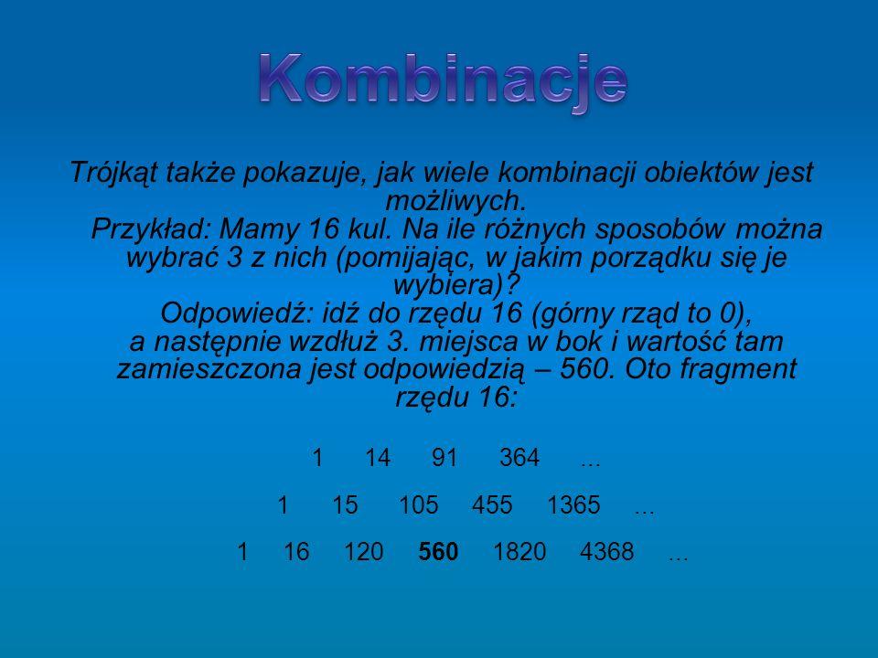 Trójkąt także pokazuje, jak wiele kombinacji obiektów jest możliwych. Przykład: Mamy 16 kul. Na ile różnych sposobów można wybrać 3 z nich (pomijając,