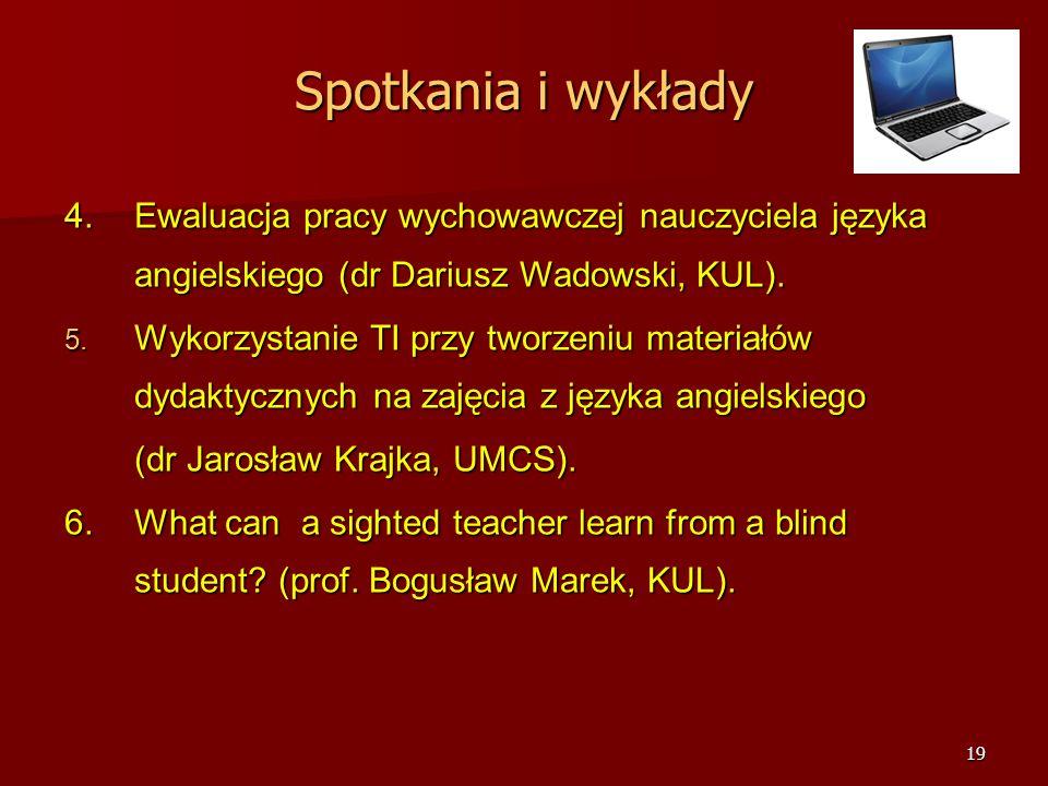 18 Spotkania i wykłady 1. Budowanie systemu diagnozowania osiągnięć edukacyjnych uczniów (Małgorzata Lipska, CKE). 2.Tworzenie stron internetowych i w