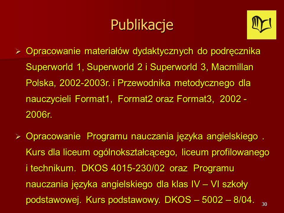 29 Publikacje Przeprowadzenie warsztatów dla nauczycieli języka angielskiego w ramach międzynarodowej Konferencji IATEFL 16-18 września 2004r. Radom o