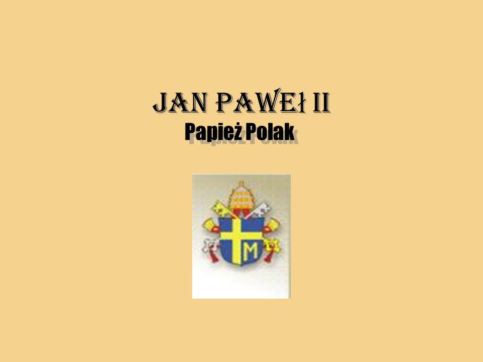Jan Pawe ł II Jan Pawe ł II Papież Polak Papież Polak