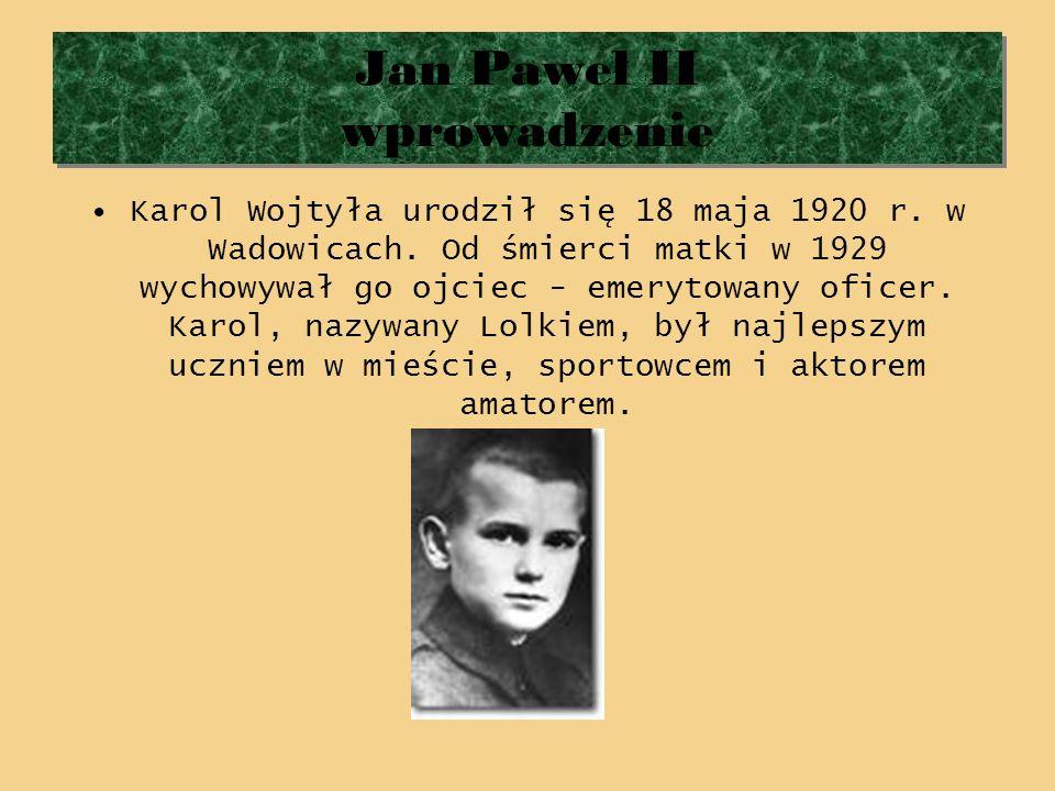 Jan Paweł II wprowadzenie Jan Paweł II wprowadzenie Karol Wojtyła urodził się 18 maja 1920 r. w Wadowicach. Od śmierci matki w 1929 wychowywał go ojci