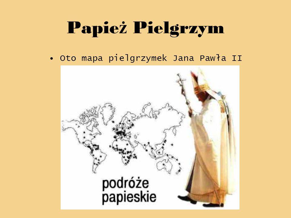 Papie ż Pielgrzym Oto mapa pielgrzymek Jana Pawła II