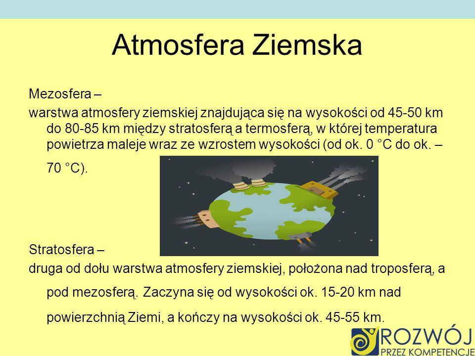 Atmosfera Ziemska Troposfera – jest najniższą i najcieńszą warstwą atmosfery, stanowi ok.
