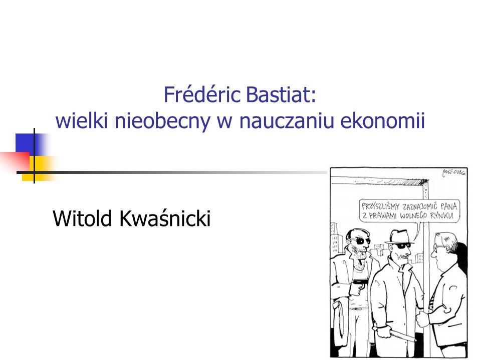 Bastiat … … nieobecny w podręcznikach Mikro i Makroekonomii … z rzadka wspominany w podręcznikach historii myśli ekonomicznej Pytanie do kilku nauczycieli akademickich o Bastiata kto to taki.