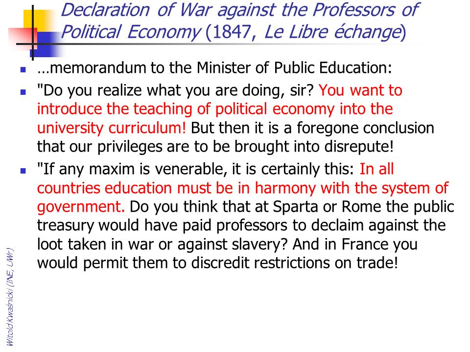 Declaration of War against the Professors of Political Economy (1847, Le Libre échange) …memorandum to the Minister of Public Education: Do you realize what you are doing, sir.