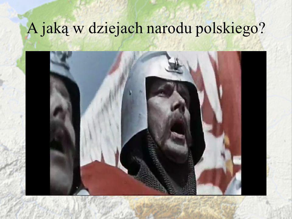 A jaką w dziejach narodu polskiego?