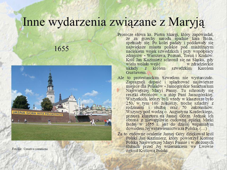 Inne wydarzenia związane z Maryją 1655 Prorocze słowa ks. Piotra Skargi, który zapowiadał, że za grzechy narodu spadnie kara Boża, spełniały się. Po k