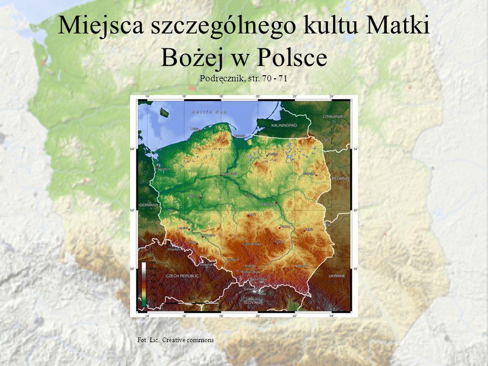Miejsca szczególnego kultu Matki Bożej w Polsce Podręcznik, str. 70 - 71 Fot. Lic. Creative commons