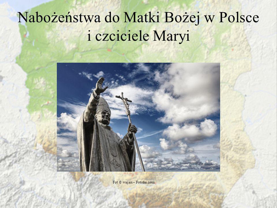 Nabożeństwa do Matki Bożej w Polsce i czciciele Maryi Fot © wajan – Fotolia.com