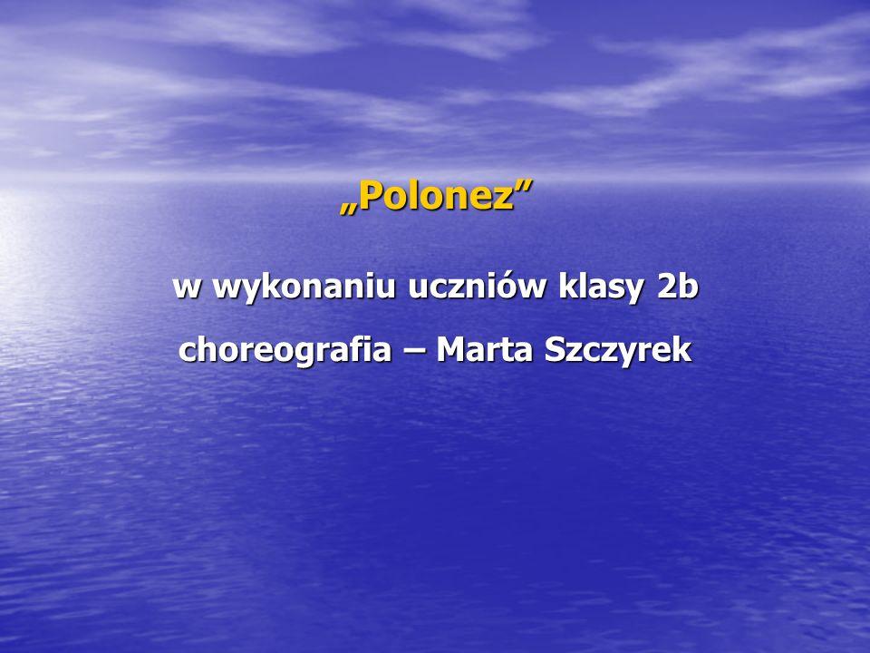 Polonez w wykonaniu uczniów klasy 2b choreografia – Marta Szczyrek