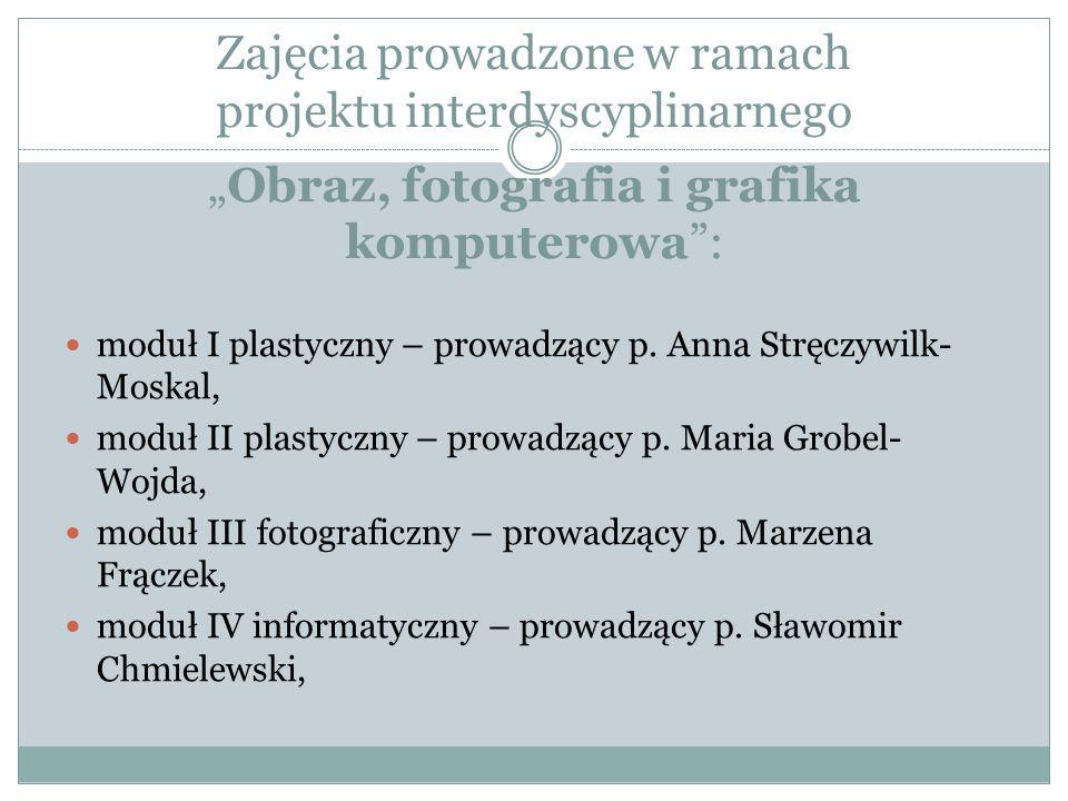 Zajęcia prowadzone w ramach projektu interdyscyplinarnegoObraz, fotografia i grafika komputerowa: moduł I plastyczny – prowadzący p. Anna Stręczywilk-