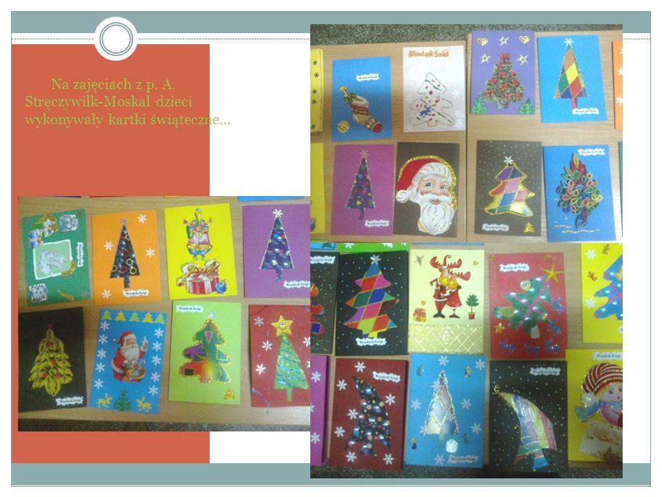 Na zajęciach z p. A. Stręczywilk-Moskal dzieci wykonywały kartki świąteczne…