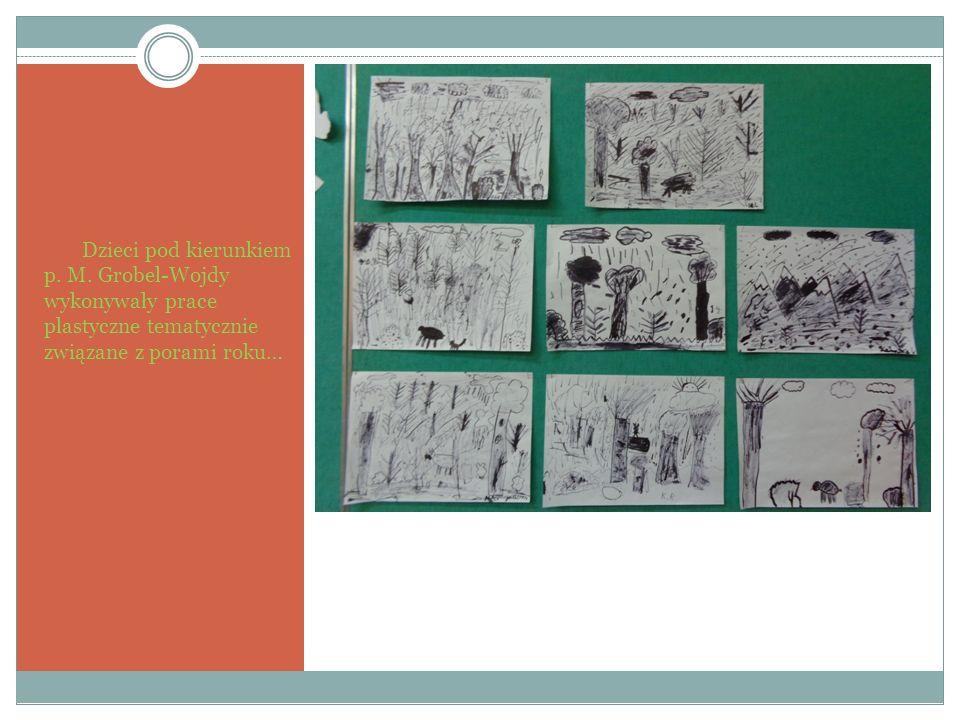 Dzieci pod kierunkiem p. M. Grobel-Wojdy wykonywały prace plastyczne tematycznie związane z porami roku…