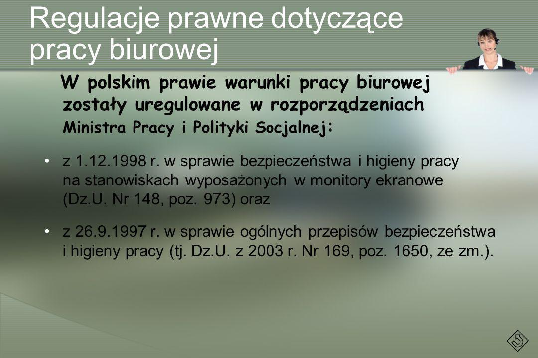 Regulacje prawne dotyczące pracy biurowej W polskim prawie warunki pracy biurowej zostały uregulowane w rozporządzeniach Ministra Pracy i Polityki Soc