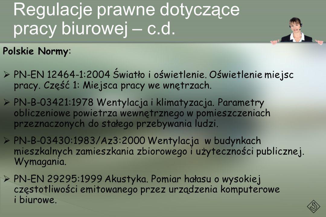 Regulacje prawne dotyczące pracy biurowej – c.d. Polskie Normy: PN-EN 12464-1:2004 Światło i oświetlenie. Oświetlenie miejsc pracy. Część 1: Miejsca p