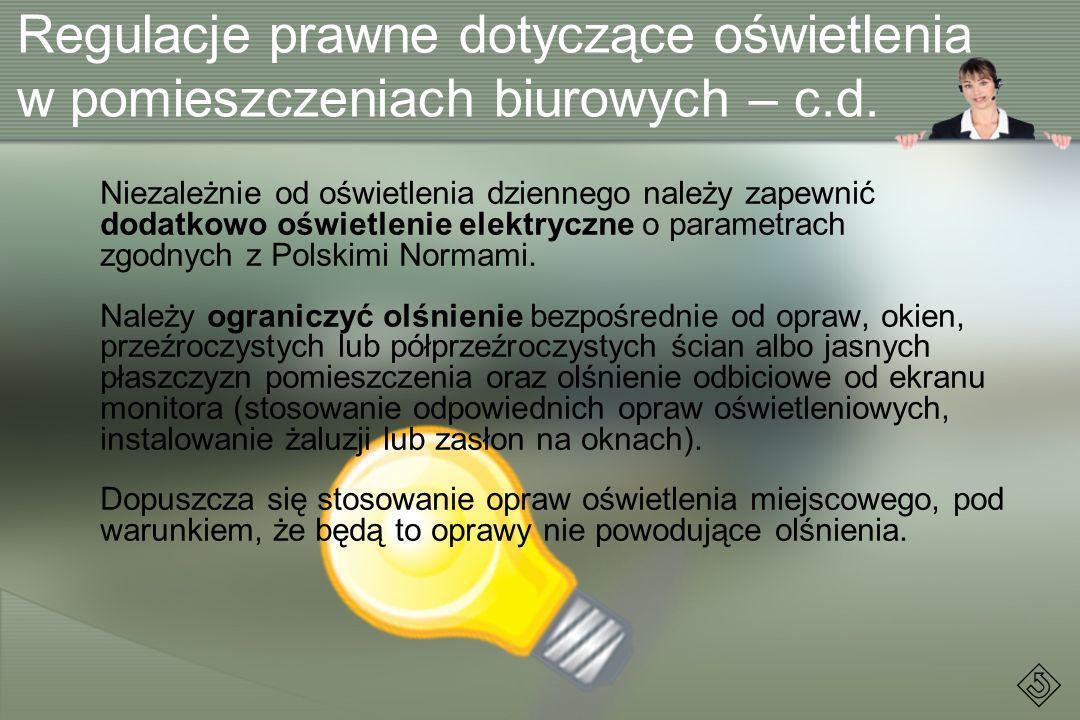 Regulacje prawne dotyczące oświetlenia w pomieszczeniach biurowych – c.d. Niezależnie od oświetlenia dziennego należy zapewnić dodatkowo oświetlenie e