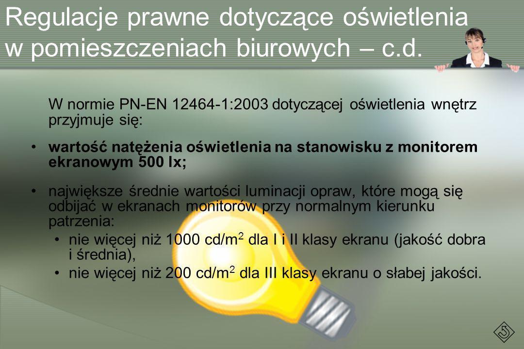 Regulacje prawne dotyczące oświetlenia w pomieszczeniach biurowych – c.d. W normie PN-EN 12464-1:2003 dotyczącej oświetlenia wnętrz przyjmuje się: war