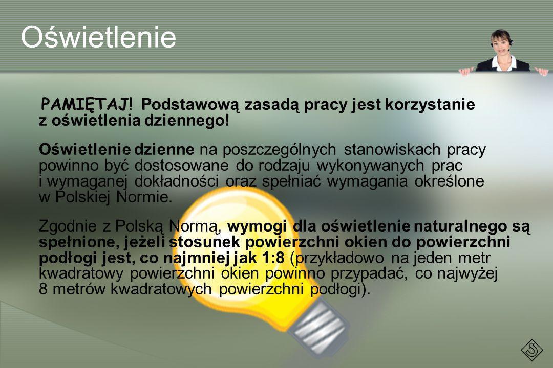 Oświetlenie PAMIĘTAJ! Podstawową zasadą pracy jest korzystanie z oświetlenia dziennego! Oświetlenie dzienne na poszczególnych stanowiskach pracy powin