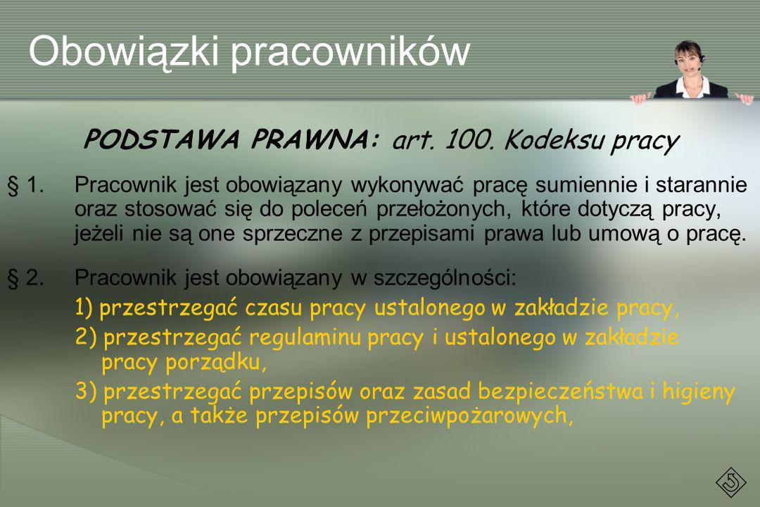 PODSTAWA PRAWNA: art. 100. Kodeksu pracy § 1. Pracownik jest obowiązany wykonywać pracę sumiennie i starannie oraz stosować się do poleceń przełożonyc