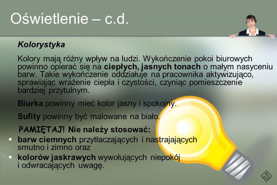 Oświetlenie – c.d. Kolorystyka Kolory mają różny wpływ na ludzi. Wykończenie pokoi biurowych powinno opierać się na ciepłych, jasnych tonach o małym n