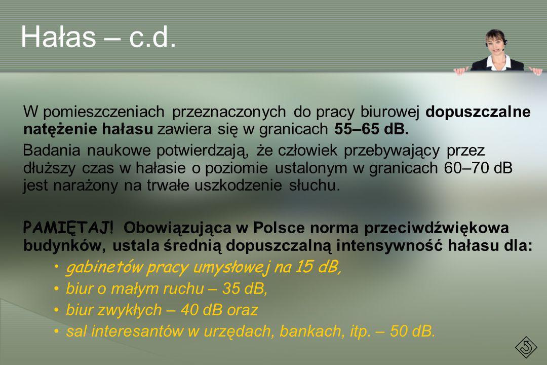 Hałas – c.d. W pomieszczeniach przeznaczonych do pracy biurowej dopuszczalne natężenie hałasu zawiera się w granicach 55–65 dB. Badania naukowe potwie