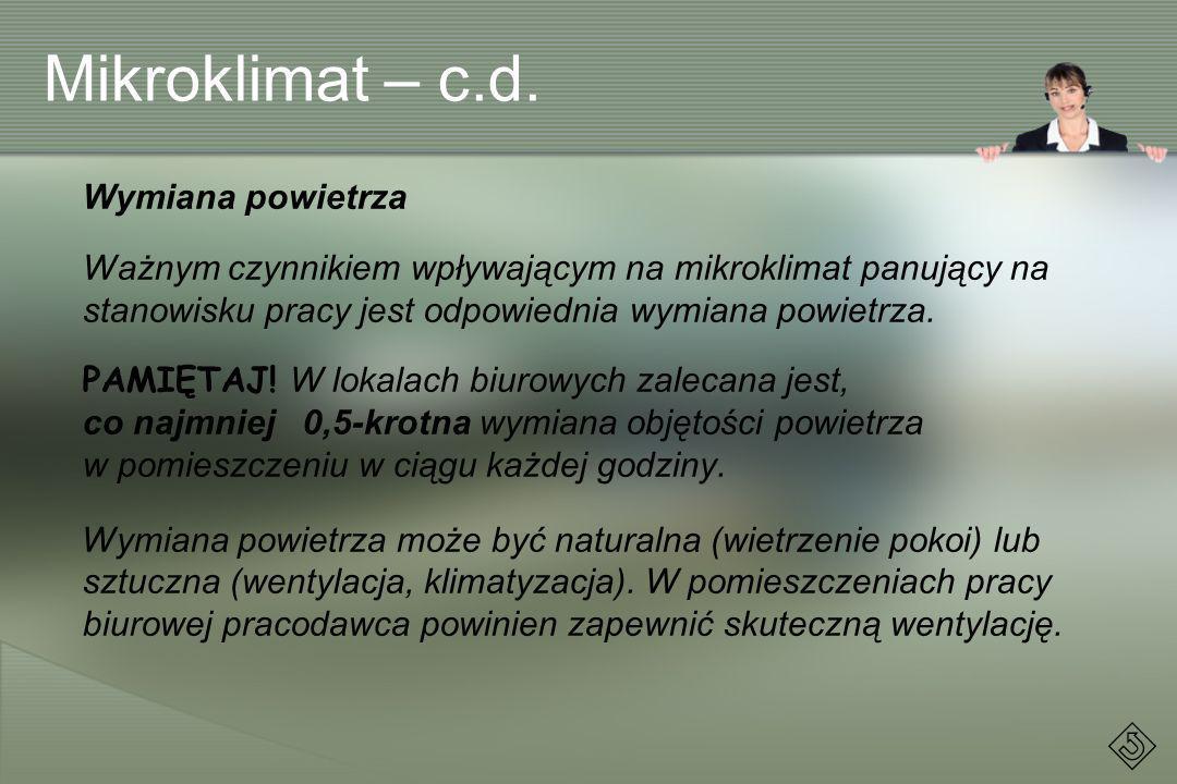Mikroklimat – c.d. Wymiana powietrza Ważnym czynnikiem wpływającym na mikroklimat panujący na stanowisku pracy jest odpowiednia wymiana powietrza. PAM