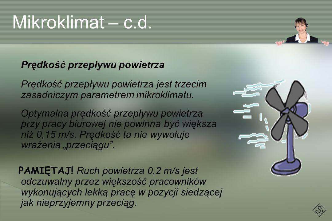 Mikroklimat – c.d. Prędkość przepływu powietrza Prędkość przepływu powietrza jest trzecim zasadniczym parametrem mikroklimatu. Optymalna prędkość prze