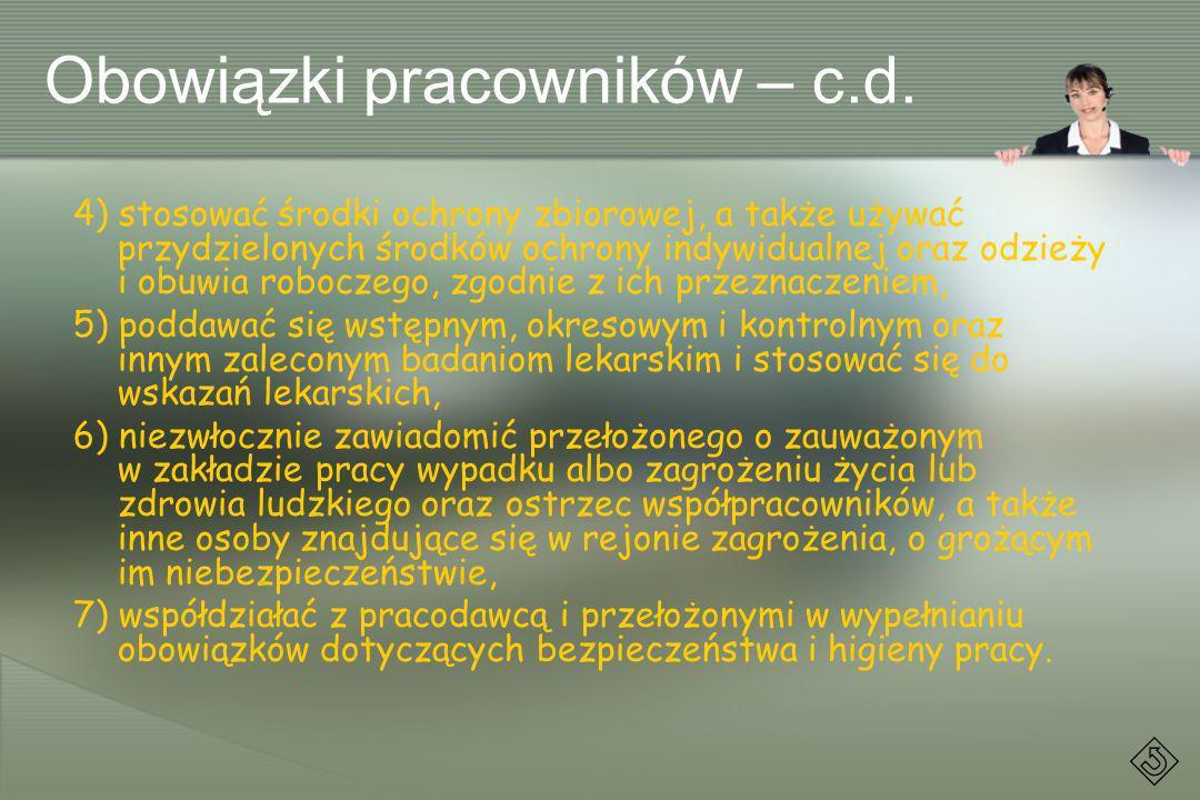 Obowiązki pracowników – c.d. 4) stosować środki ochrony zbiorowej, a także używać przydzielonych środków ochrony indywidualnej oraz odzieży i obuwia r
