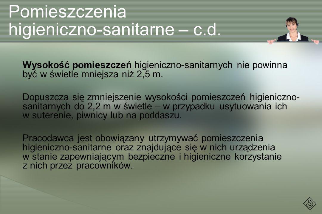 Wysokość pomieszczeń higieniczno-sanitarnych nie powinna być w świetle mniejsza niż 2,5 m. Dopuszcza się zmniejszenie wysokości pomieszczeń higieniczn