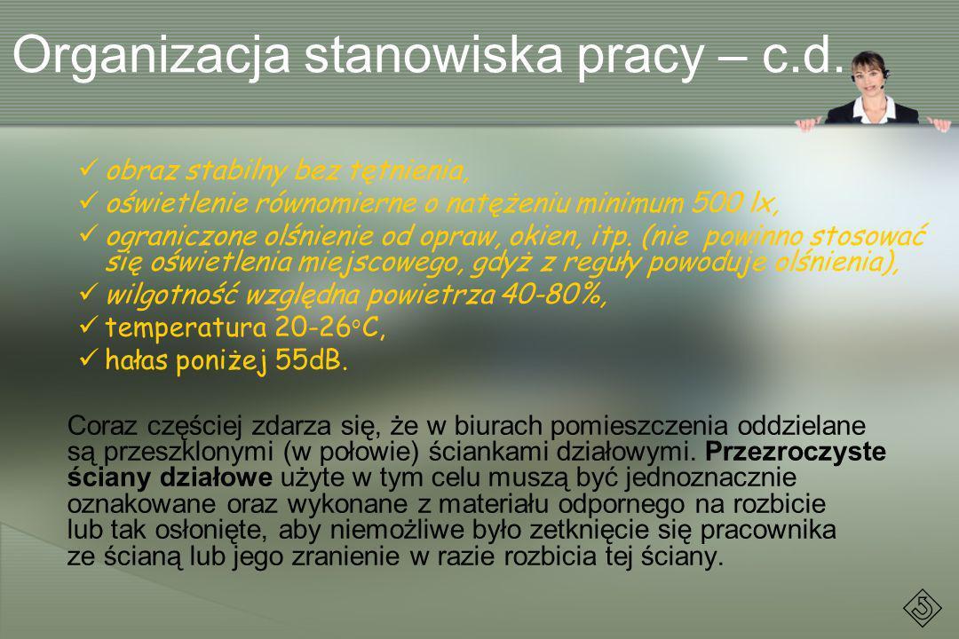 Organizacja stanowiska pracy – c.d. obraz stabilny bez tętnienia, oświetlenie równomierne o natężeniu minimum 500 lx, ograniczone olśnienie od opraw,