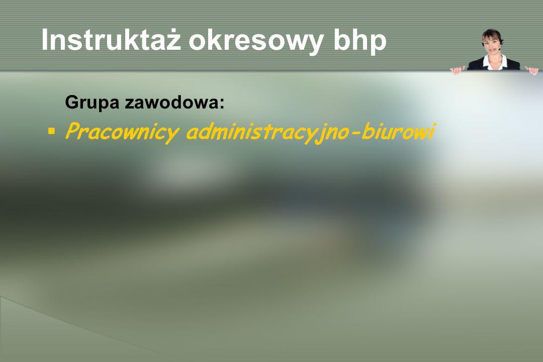 Instruktaż okresowy bhp Grupa zawodowa: Pracownicy administracyjno-biurowi
