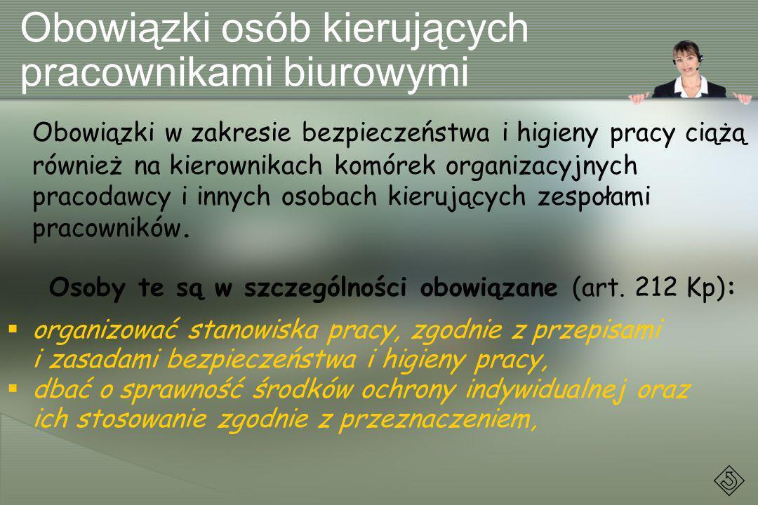 Obowiązki osób kierujących pracownikami biurowymi Obowiązki w zakresie bezpieczeństwa i higieny pracy ciążą również na kierownikach komórek organizacy