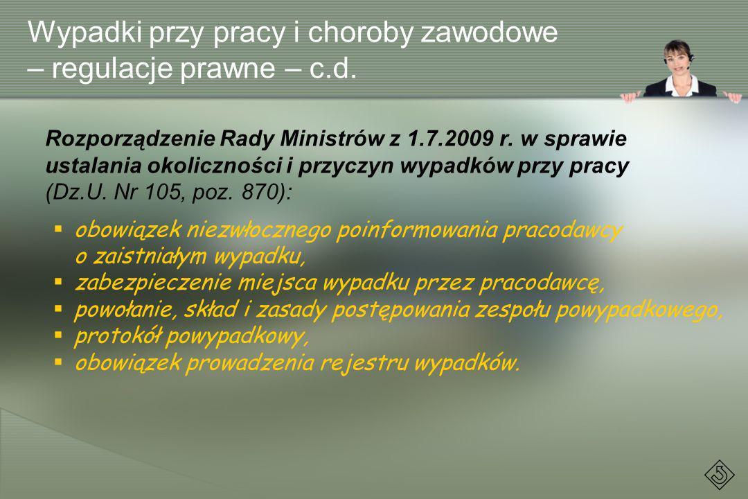Wypadki przy pracy i choroby zawodowe – regulacje prawne – c.d. Rozporządzenie Rady Ministrów z 1.7.2009 r. w sprawie ustalania okoliczności i przyczy