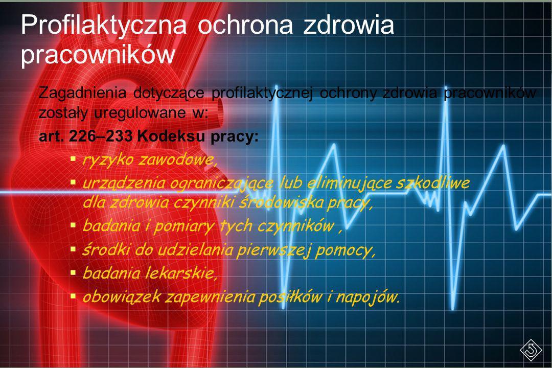 Profilaktyczna ochrona zdrowia pracowników Zagadnienia dotyczące profilaktycznej ochrony zdrowia pracowników zostały uregulowane w: art. 226–233 Kodek