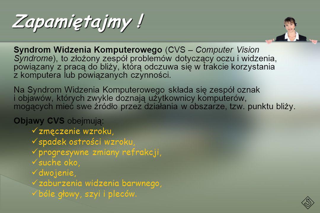 Zapamiętajmy ! Syndrom Widzenia Komputerowego (CVS – Computer Vision Syndrome), to złożony zespół problemów dotyczący oczu i widzenia, powiązany z pra
